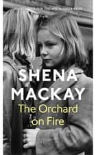 The Orchard on Fire ebook by Shena Mackay