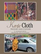 Kente Cloth - History and Culture ebook by E Asamoah-Yaw, Osei-Bonsu Safo-Kantanka