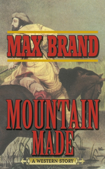 Mountain Made - A Western Story ebook by Max Brand
