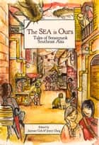 The Sea Is Ours - Tales from Steampunk Southeast Asia ebook by Jaymee Goh, Joyce Chng