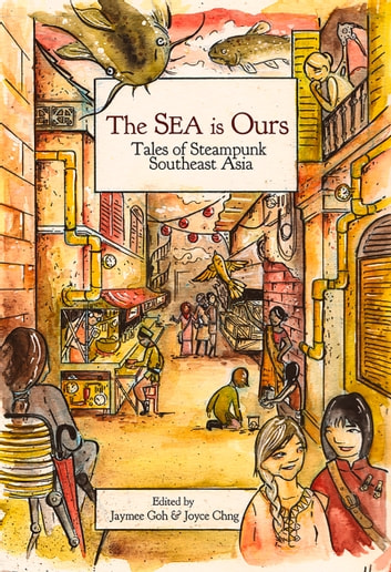 The Sea Is Ours - Tales from Steampunk Southeast Asia ebook by