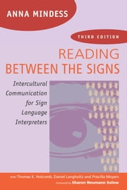 Reading Between the Signs - Intercultural Communication for Sign Language Interpreters ebook by Anna Mindess