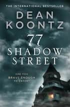 77 Shadow Street ebook by Dean Koontz