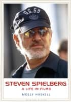 Steven Spielberg - A Life in Films ebook by Molly Haskell