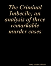 The Criminal Imbecile; an analysis of three remarkable murder cases ebook by Henry Herbert Goddard