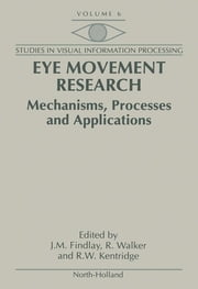 Eye Movement Research - Mechanisms, Processes and Applications ebook by J.M. Findlay,R. Walker,R.W. Kentridge
