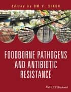 Food Borne Pathogens and Antibiotic Resistance ebook by Om V. Singh