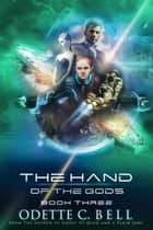 The Hand of the Gods Book Three - The Hand of the Gods, #3 ebook by Odette C. Bell