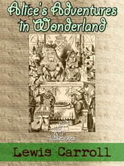Alice's Adventures in Wonderland - (Illustrated) ebook by Lewis Carroll,John Tenniel