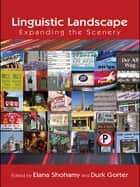 Linguistic Landscape - Expanding the Scenery ebook by Elana Shohamy, Durk Gorter