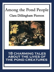 Among the Pond People - With linked Table of Contents ebook by Clara Dillingham Pierson