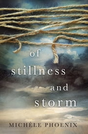 Of Stillness and Storm ebook by Michele Phoenix