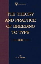 The Theory and Practice of Breeding to Type and Its Application to the Breeding of Dogs, Farm Animals, Cage Birds and Other Small Pets ebook by C. Davies,