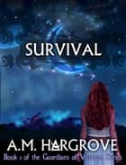 Survival, a YA Paranormal Romance (The Guardians of Vesturon Series, Book #1) ebook by A.M. Hargrove