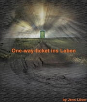 One-way-ticket ins Leben ebook by Jens Löser