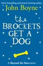 The Brockets Get a Dog: Beyond the Stars ekitaplar by John Boyne, Paul Howard