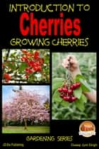 Introduction to Cherries: Growing Cherries ebook by Dueep J. Singh