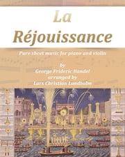 La Réjouissance Pure sheet music for piano and violin by George Frideric Handel arranged by Lars Christian Lundholm ebook by Pure Sheet Music