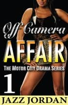 Off Camera Affair 1 (The Motor City Drama Series) ebook by Jazz Jordan