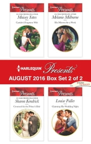 Harlequin Presents August 2016 - Box Set 2 of 2 - Carides's Forgotten Wife\Crowned for the Prince's Heir\His Mistress for a Week\Claiming His Wedding Night ebook by Maisey Yates,Sharon Kendrick,Melanie Milburne,Louise Fuller
