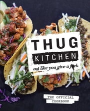 Thug Kitchen - Eat Like You Give a F**k ebook by Thug Kitchen