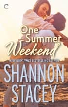 One Summer Weekend ebook by Shannon Stacey