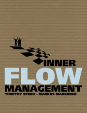 Inner Flow Management - Eine revolutionäre Methode im ganzheitlichen Management ebook by Timothy Speed, Markus Maderner