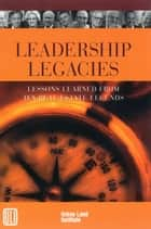 Leadership Legacies - Lessons Learned From Ten Real Estate Legends ebook by Patricia Riggs, Desiree French, Michael Sheridan