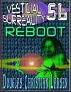 Vestigial Surreality: 56: REBOOT ebook by Douglas Christian Larsen