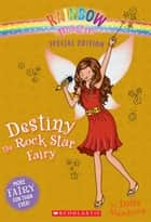 Rainbow Magic Special Edition: Destiny the Rock Star Fairy ebook by Daisy Meadows
