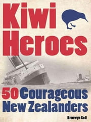 Kiwi Heroes: 50 Courageous New Zealanders ebook by Bronwyn Sell