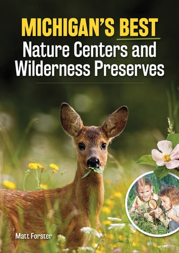 Michigan's Best Nature Centers and Wilderness Preserves ebook by Matt Forster