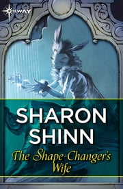The Shape-Changer's Wife ebook by Sharon Shinn