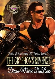 The Gryphon's Revenge - Beasts of Atonement, #1 ebook by Diana Marie DuBois