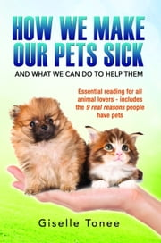 How We Make Our Pets Sick ebook by Giselle Tonee