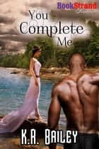 You Complete Me ebook by K. R. Bailey
