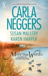 More Than Words: Stories of Strength - Close Call\Built to Last\Find the Way ebook by Carla Neggers,Susan Mallery,Karen Harper