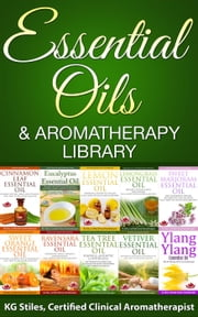 Essential Oils & Aromatherapy Library - Essential Oil Healing Bundles ebook by KG STILES
