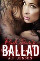 Rock Star's Ballad ebook by A. P. Jensen