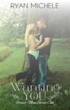 Wanting You ebook by Ryan Michele
