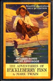 THE ADVENTURES OF HUCKLEBERRY FINN - **The Ultimate Edition** The Complete Classic Masterpiece WITH ILLUSTRATIONS & BONUS ENTIRE AUDIO ebook by Mark Twain