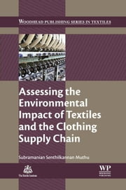Assessing the Environmental Impact of Textiles and the Clothing Supply Chain ebook by Muthu, Subramanian Senthilkannan