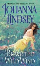 Brave the Wild Wind ebook by Johanna Lindsey