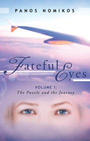 Fateful Eyes - Volume 1: The Puzzle and the Journey ebook by Panos Nomikos