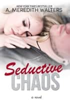 Seductive Chaos ebook by A. Meredith Walters