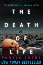 The Death of Life - The Little Things That Kill Series, #2 ebook by Pamela Crane