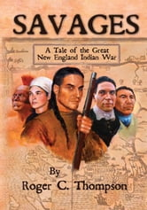 SAVAGES - A Tale of the Great New England Indian War ebook by Roger C. Thompson