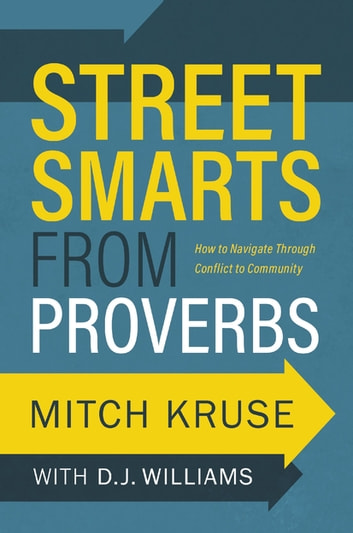 Street Smarts from Proverbs - How to Navigate Through Conflict to Community ebook by Mitch Kruse