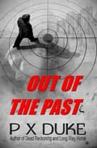 Out of the Past ebook by P X Duke
