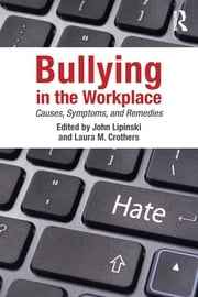 Bullying in the Workplace - Causes, Symptoms, and Remedies ebook by John Lipinski,Laura M. Crothers